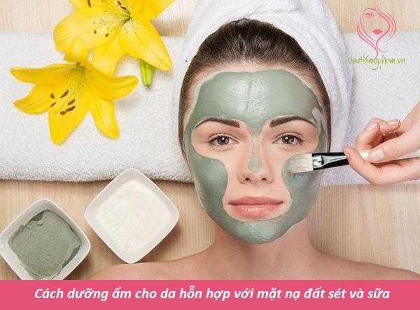 Cách dưỡng ẩm cho da hỗn hợp với mặt nạ đất sét và sữa